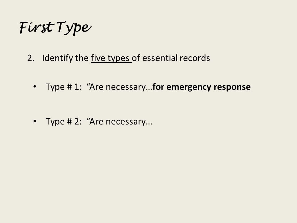 First Type 2.Identify the five types of essential records Type # 1: Are necessary…for emergency response Type # 2: Are necessary…