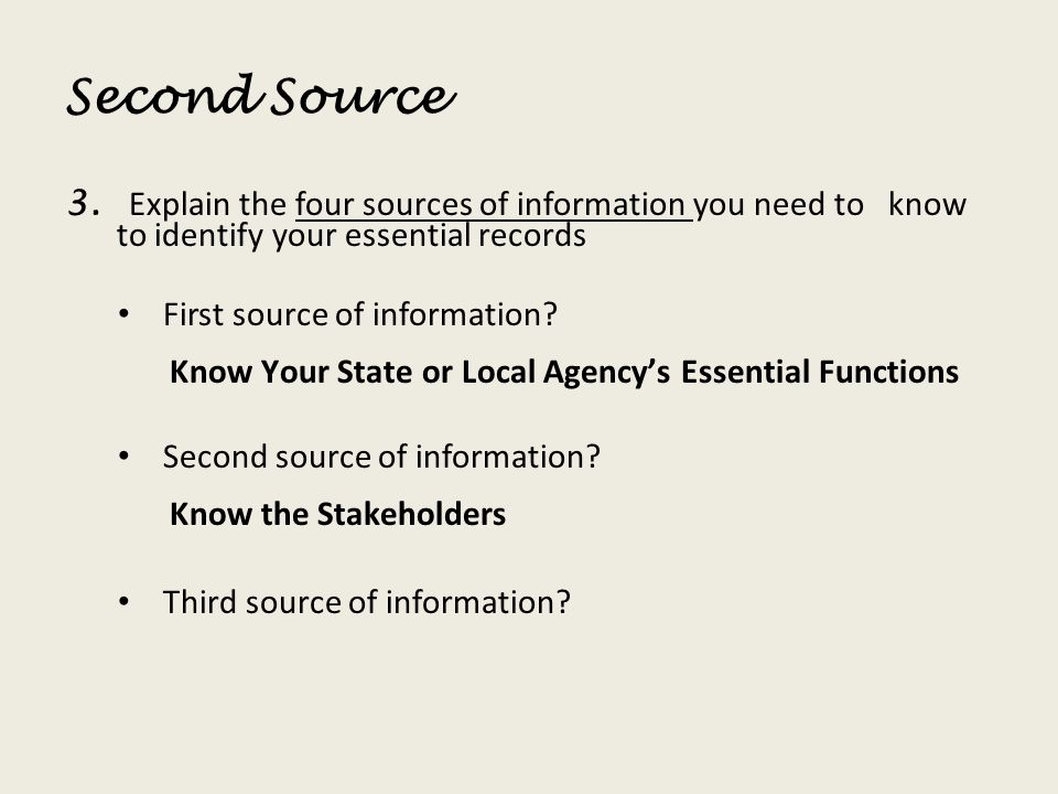 Second Source 3. Explain the four sources of information you need to know to identify your essential records First source of information? Know Your St