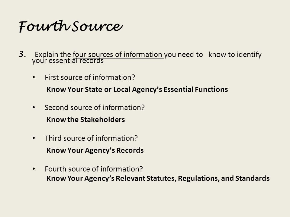Fourth Source 3. Explain the four sources of information you need to know to identify your essential records First source of information? Know Your St