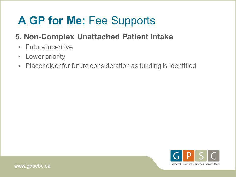 www.gpscbc.ca A GP for Me: Fee Supports 5.
