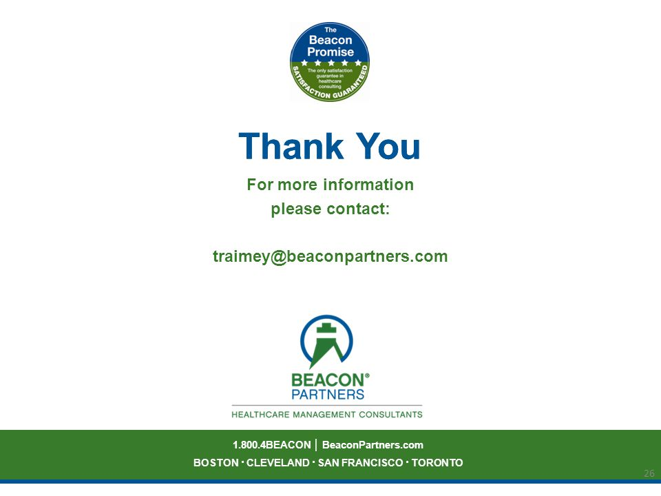 1.800.4BEACON BeaconPartners.com BOSTON · CLEVELAND · SAN FRANCISCO · TORONTO Thank You 26 Thank You For more information please contact: traimey@beaconpartners.com