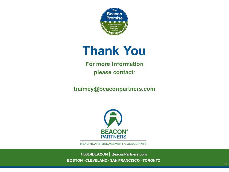1.800.4BEACON BeaconPartners.com BOSTON · CLEVELAND · SAN FRANCISCO · TORONTO Thank You 26 Thank You For more information please contact: traimey@beac