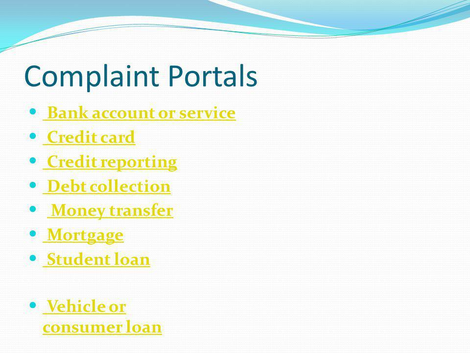 Complaint Portals Bank account or service Bank account or service Credit card Credit card Credit reporting Credit reporting Debt collection Debt colle