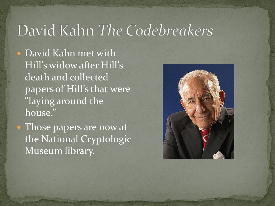 David Kahn met with Hills widow after Hills death and collected papers of Hills that were laying around the house.