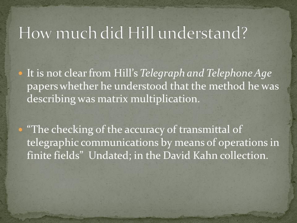 It is not clear from Hills Telegraph and Telephone Age papers whether he understood that the method he was describing was matrix multiplication.