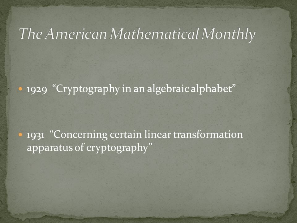 1929 Cryptography in an algebraic alphabet 1931 Concerning certain linear transformation apparatus of cryptography