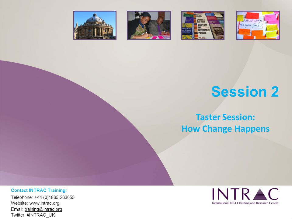 Session 2 Contact INTRAC Training: Telephone: +44 (0)1865 263055 Website: www.intrac.org Email: training@intrac.org Twitter: #INTRAC_UK Taster Session