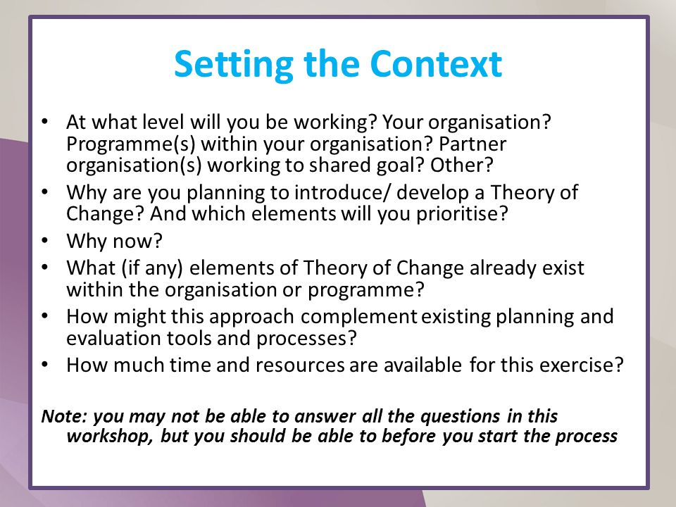 Setting the Context At what level will you be working? Your organisation? Programme(s) within your organisation? Partner organisation(s) working to sh