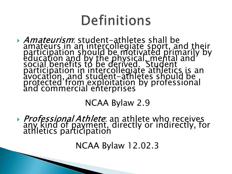 Amateurism: student-athletes shall be amateurs in an intercollegiate sport, and their participation should be motivated primarily by education and by the physical, mental and social benefits to be derived.
