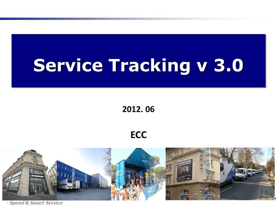 - Speed & Smart Service Service Tracking v 3.0 ECC 2012. 06