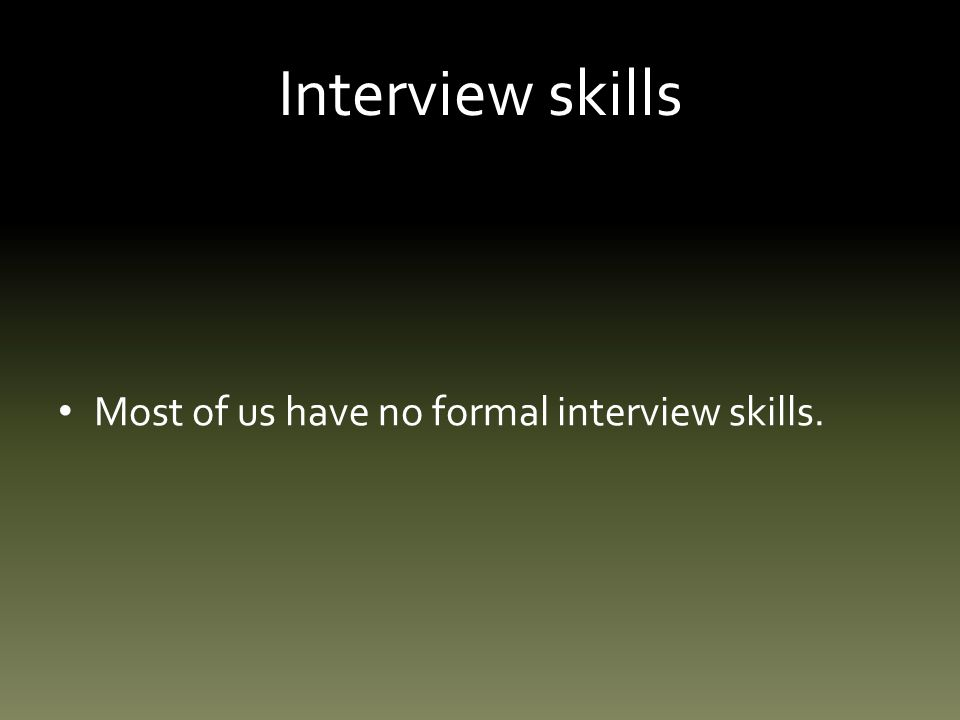 Interview skills People tend to revert to talking about themselves, and dont usually listen to other peoples answers.