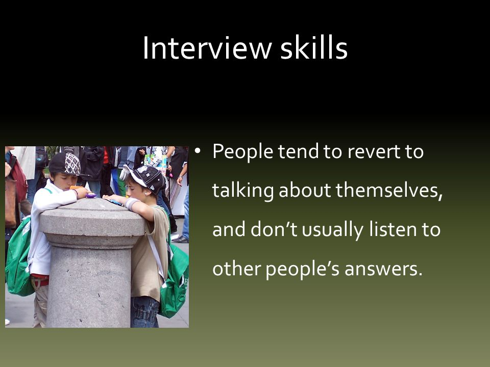 Interview skills: step two Telephone. Advantages: Faster than in person. Actual person is talking.