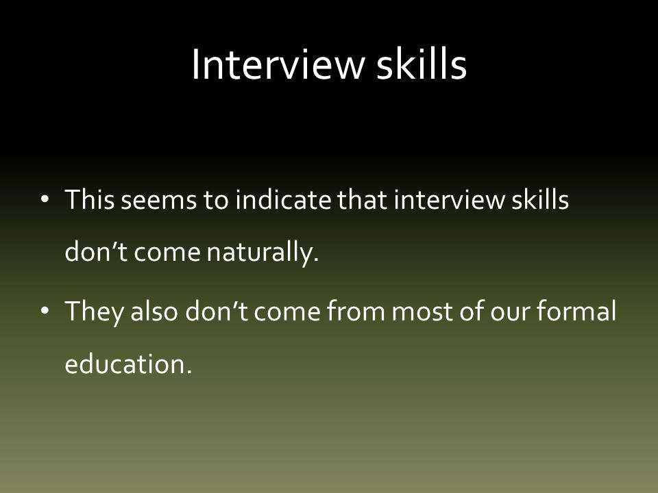 Interview skills: step two Interview in person.The preferred method.