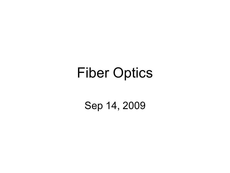 Fiber Optics Sep 14, 2009