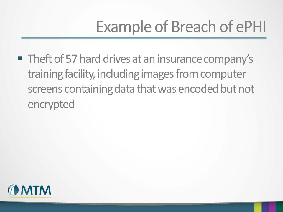 Example of Breach of ePHI Theft of 57 hard drives at an insurance companys training facility, including images from computer screens containing data t