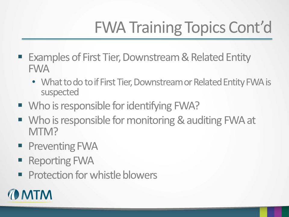FWA Training Topics Contd Examples of First Tier, Downstream & Related Entity FWA What to do to if First Tier, Downstream or Related Entity FWA is sus