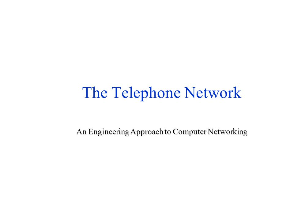 The Telephone Network An Engineering Approach to Computer Networking