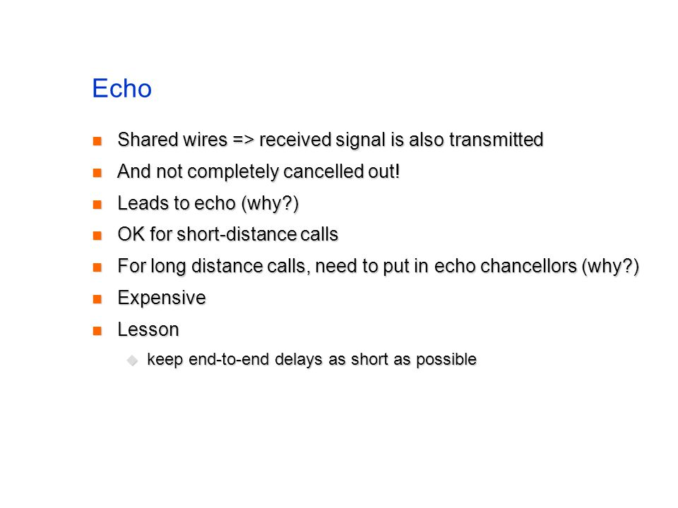 Echo Shared wires => received signal is also transmitted Shared wires => received signal is also transmitted And not completely cancelled out.