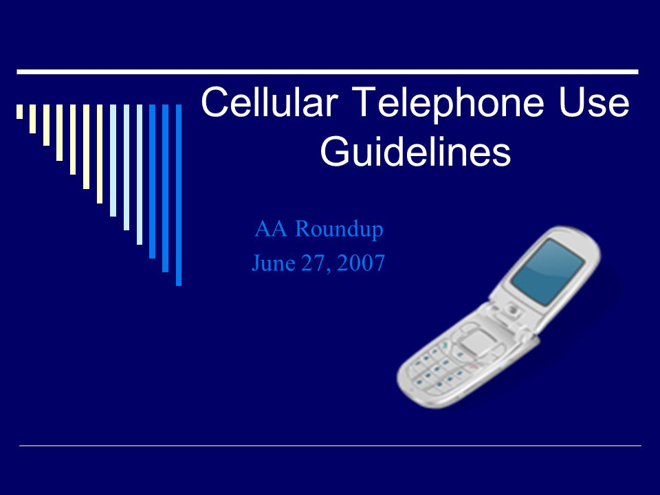 Cellular Telephone Use Guidelines AA Roundup June 27, 2007
