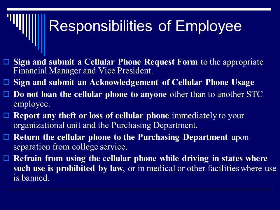 Responsibilities of Employee Sign and submit a Cellular Phone Request Form to the appropriate Financial Manager and Vice President.