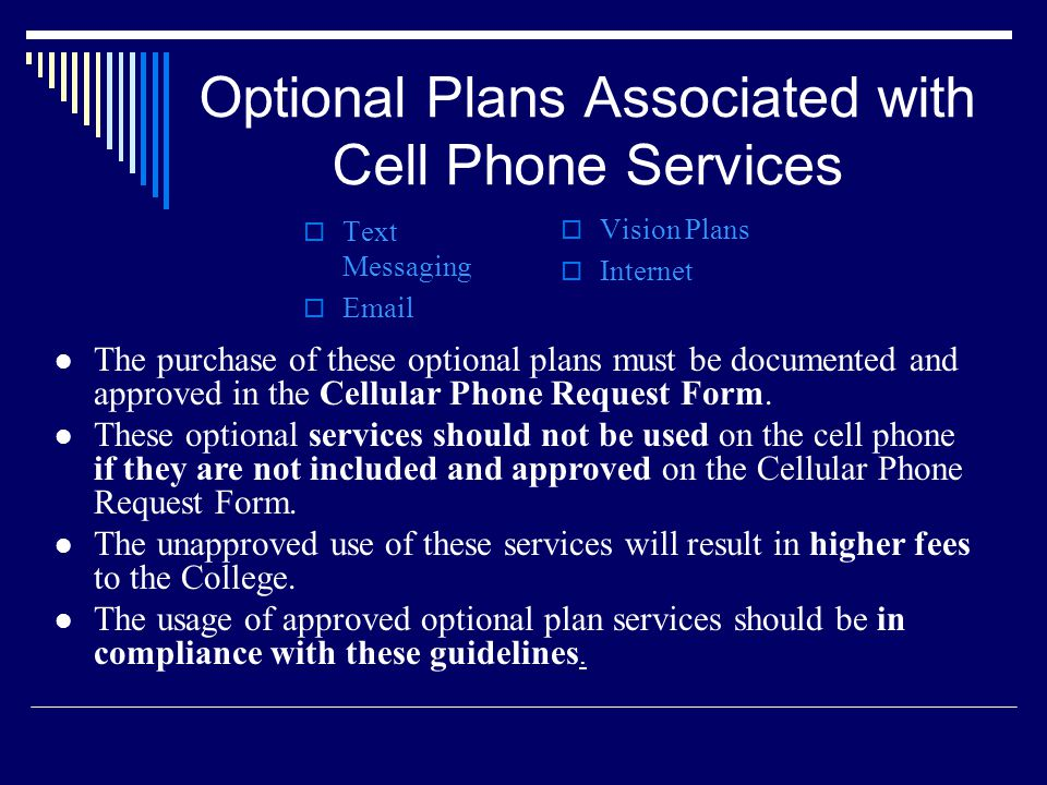 Optional Plans Associated with Cell Phone Services Text Messaging  Vision Plans Internet The purchase of these optional plans must be documented and approved in the Cellular Phone Request Form.