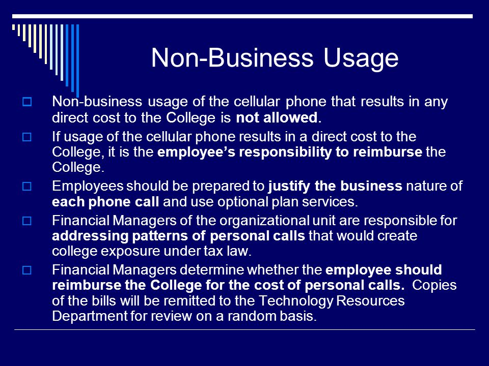 Non-Business Usage Non-business usage of the cellular phone that results in any direct cost to the College is not allowed.