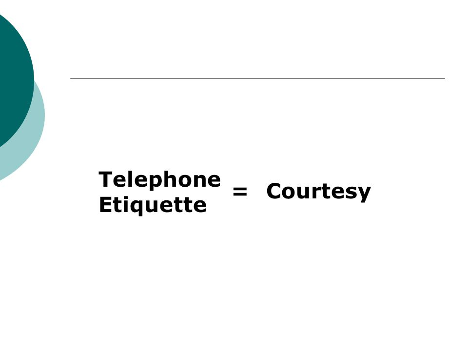 Telephone Etiquette Courtesy=