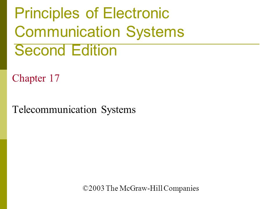 Principles of Electronic Communication Systems Second Edition Chapter 17 Telecommunication Systems ©2003 The McGraw-Hill Companies