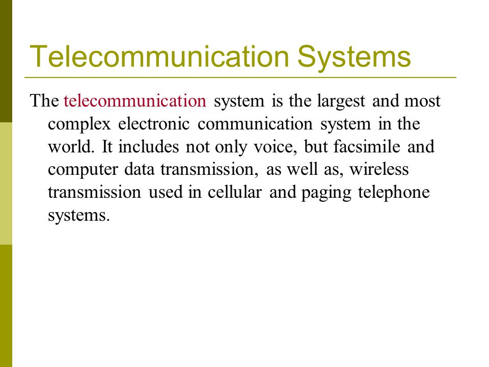 Telecommunication Systems The telecommunication system is the largest and most complex electronic communication system in the world.