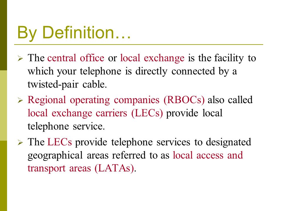 By Definition… The central office or local exchange is the facility to which your telephone is directly connected by a twisted-pair cable.