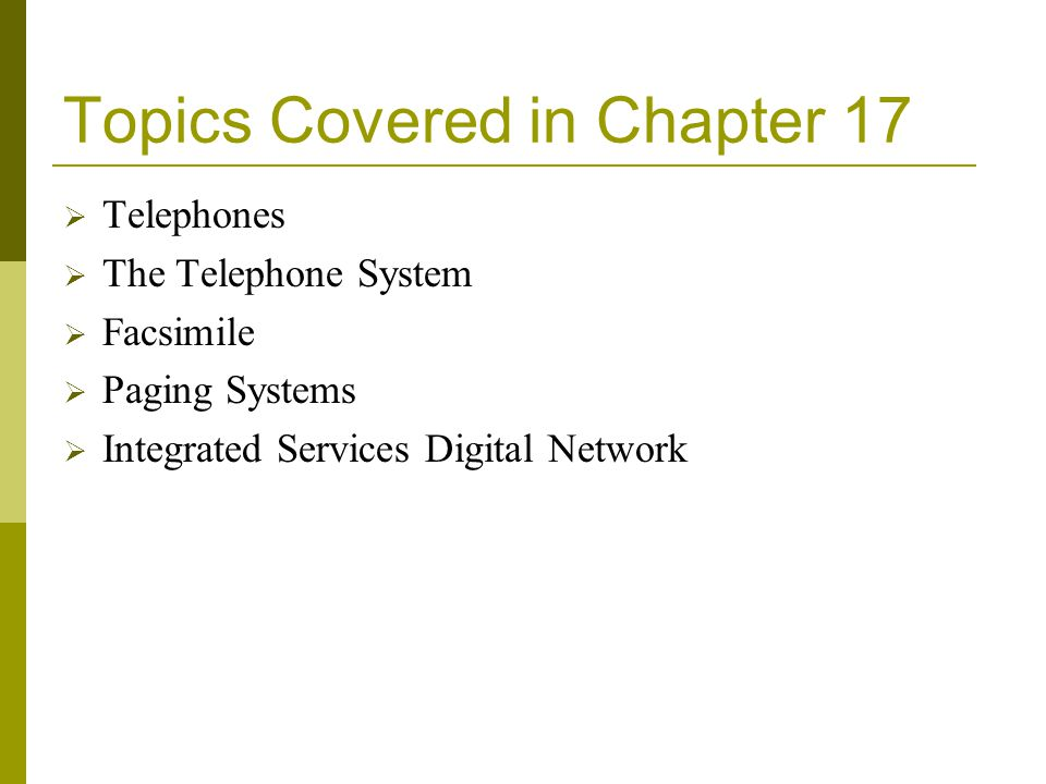Topics Covered in Chapter 17 Telephones The Telephone System Facsimile Paging Systems Integrated Services Digital Network