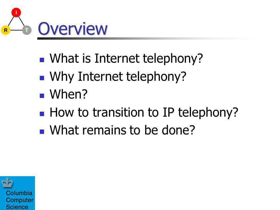 Overview What is Internet telephony. Why Internet telephony.