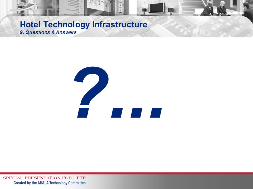 Hotel Technology Infrastructure 9. Questions & Answers ?...