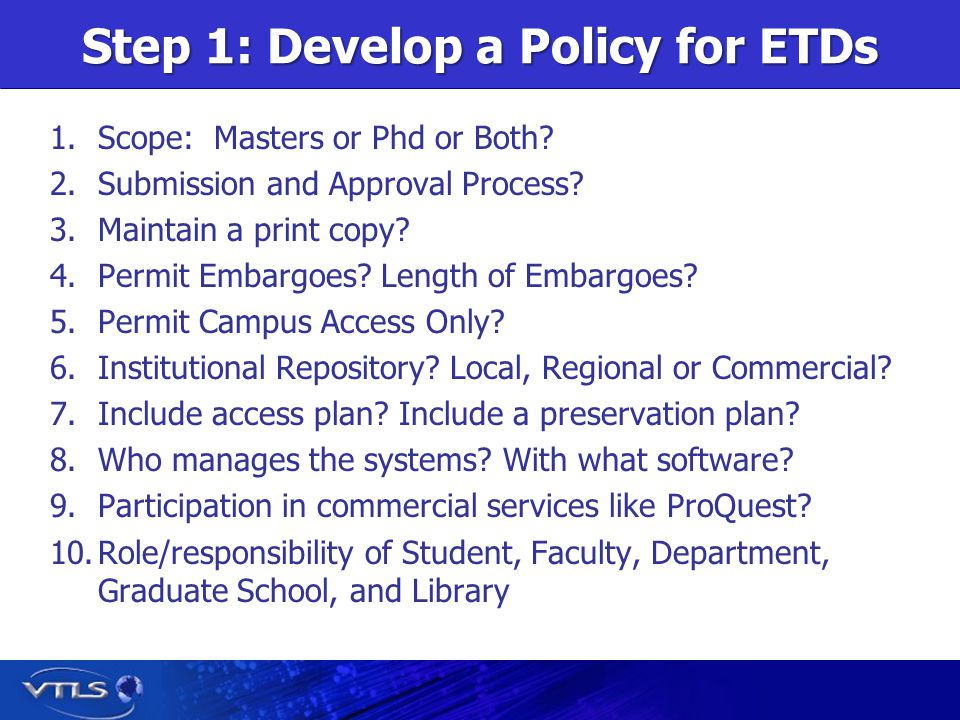 Step 1: Develop a Policy for ETDs 1.Scope: Masters or Phd or Both.