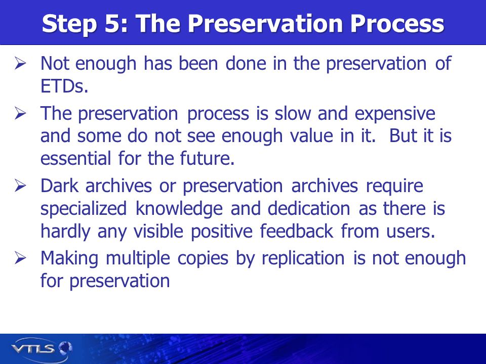 Step 5: The Preservation Process Not enough has been done in the preservation of ETDs.