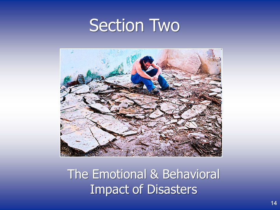 Section Two The Emotional & Behavioral Impact of Disasters 14