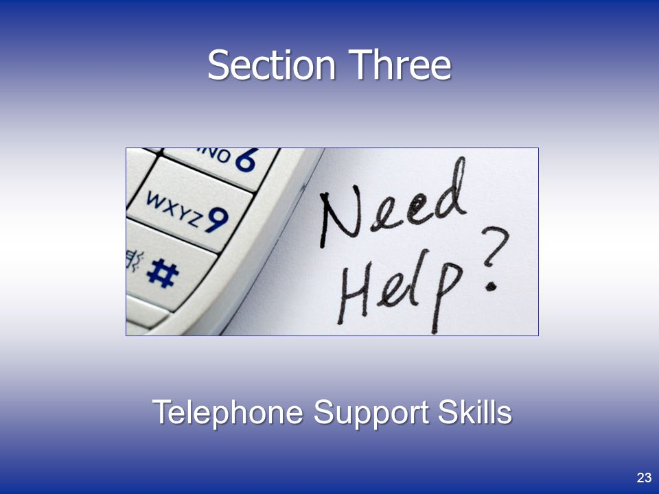 Section Three Telephone Support Skills 23