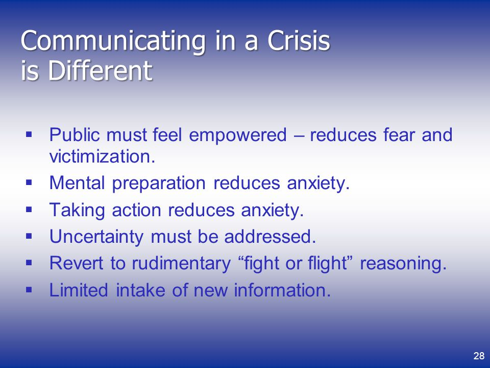 Communicating in a Crisis is Different Public must feel empowered – reduces fear and victimization.