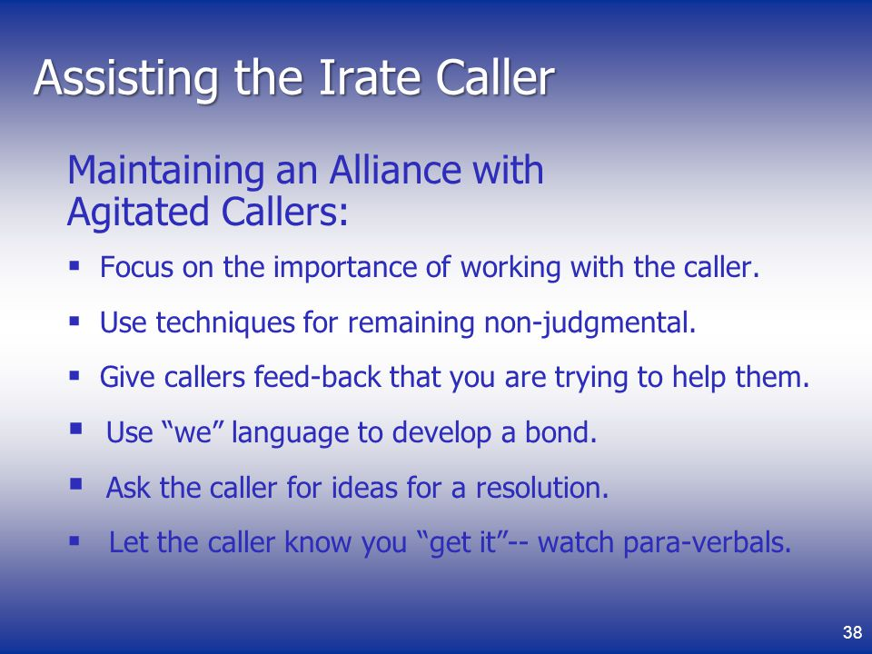 Assisting the Irate Caller Maintaining an Alliance with Agitated Callers: Focus on the importance of working with the caller.
