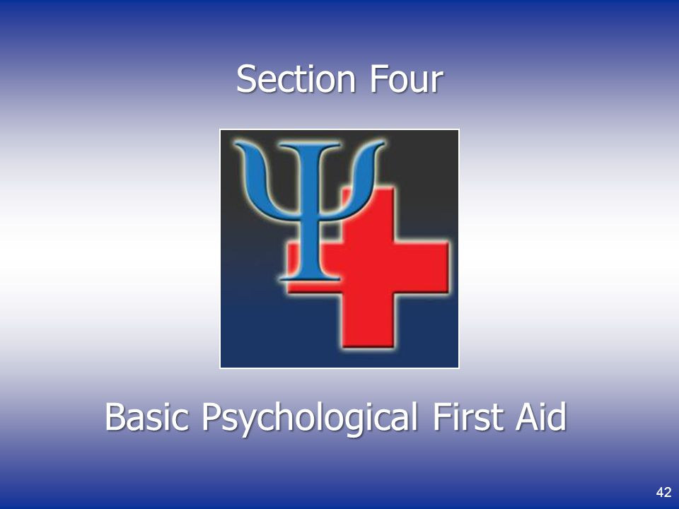 Basic Psychological First Aid 42 Section Four