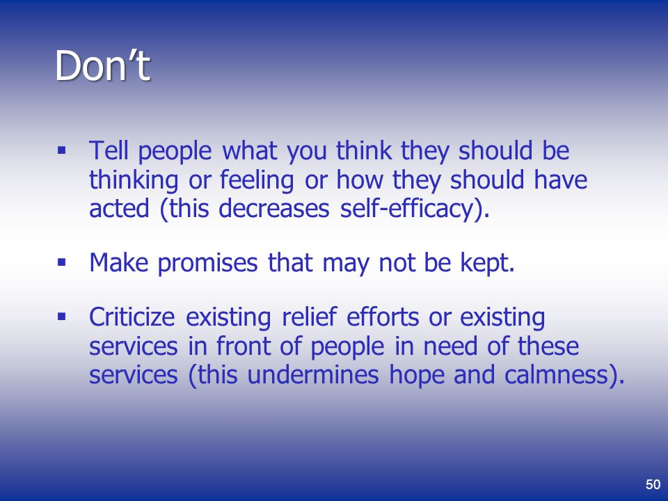 Tell people what you think they should be thinking or feeling or how they should have acted (this decreases self-efficacy).