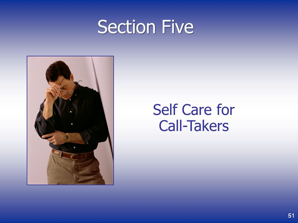 Section Five Self Care for Call-Takers 51