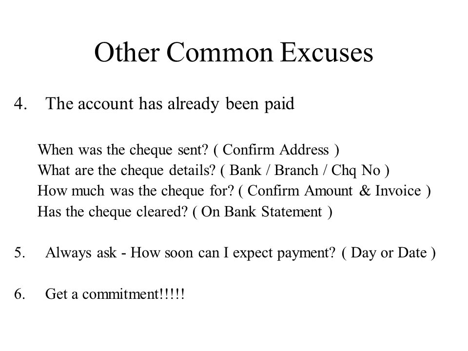 Other Common Excuses 4.The account has already been paid When was the cheque sent.