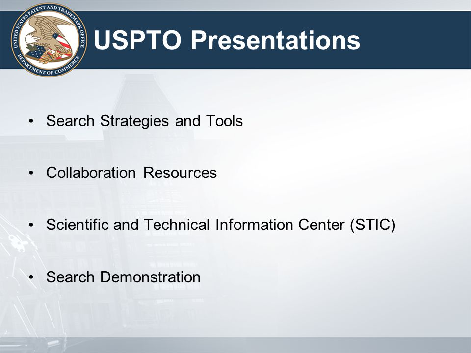USPTO Presentations Search Strategies and Tools Collaboration Resources Scientific and Technical Information Center (STIC) Search Demonstration