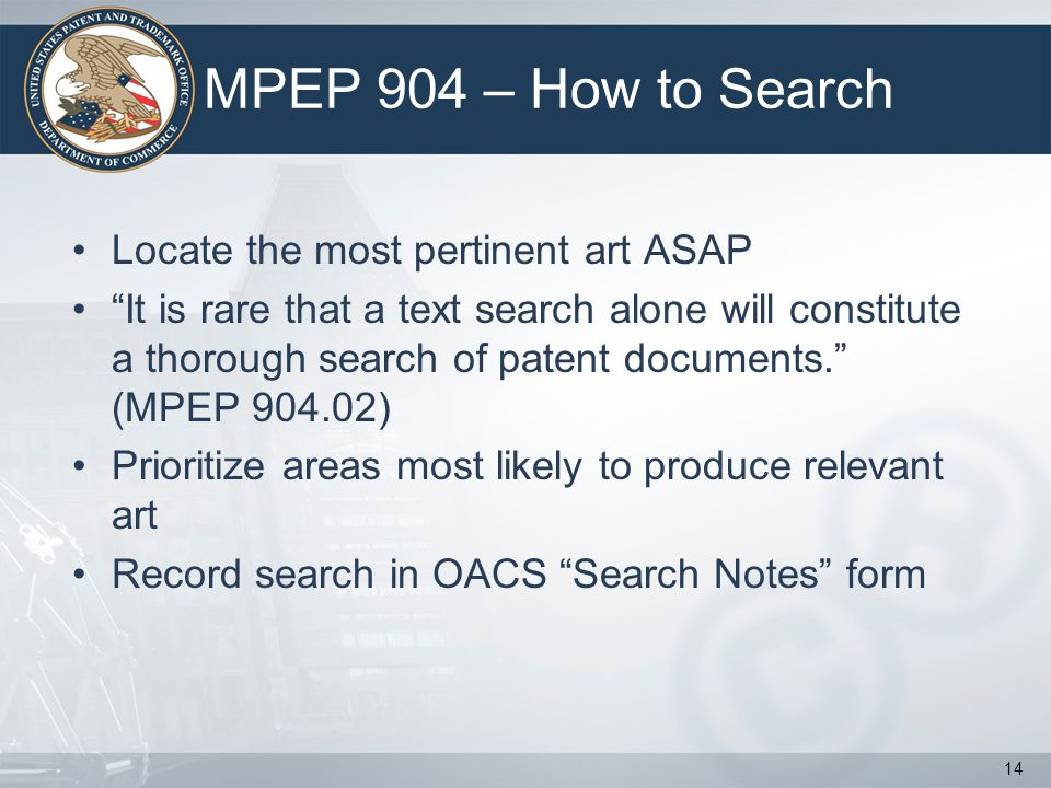 MPEP 904 – How to Search Locate the most pertinent art ASAP It is rare that a text search alone will constitute a thorough search of patent documents.