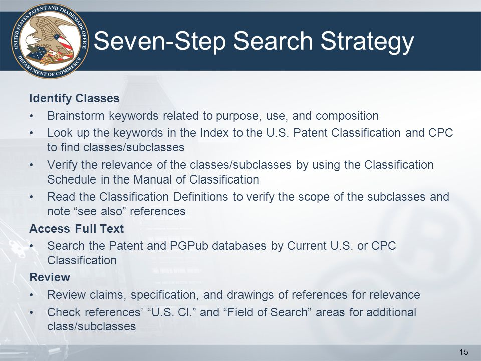 Seven-Step Search Strategy Identify Classes Brainstorm keywords related to purpose, use, and composition Look up the keywords in the Index to the U.S.