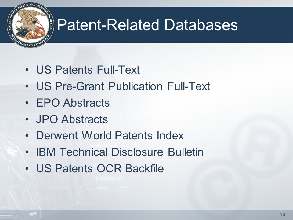 Patent-Related Databases US Patents Full-Text US Pre-Grant Publication Full-Text EPO Abstracts JPO Abstracts Derwent World Patents Index IBM Technical Disclosure Bulletin US Patents OCR Backfile 19