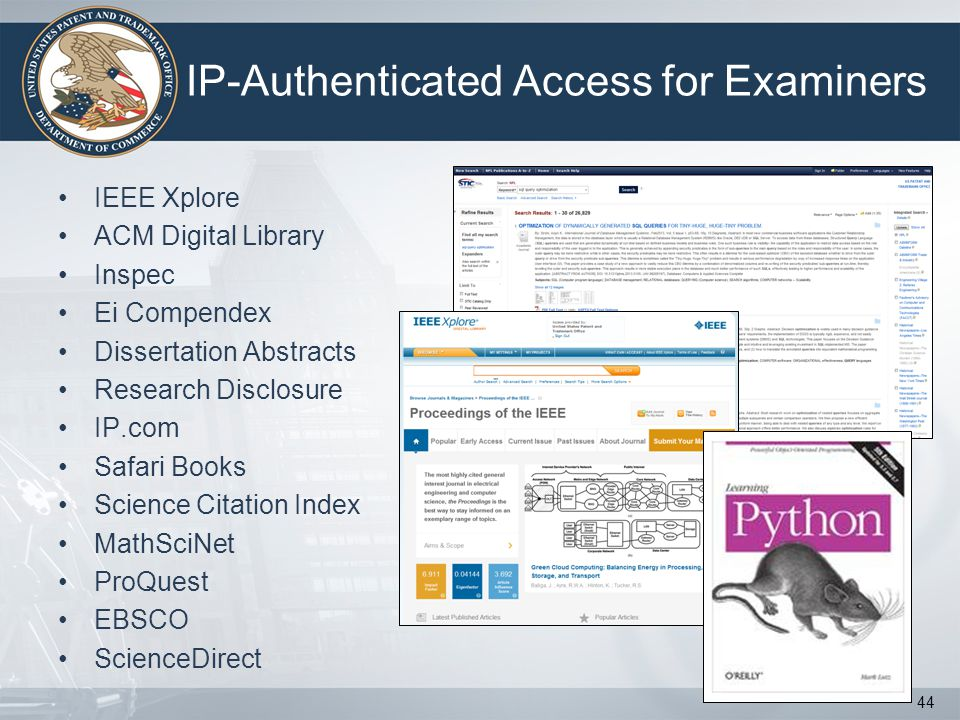 IP-Authenticated Access for Examiners IEEE Xplore ACM Digital Library Inspec Ei Compendex Dissertation Abstracts Research Disclosure IP.com Safari Books Science Citation Index MathSciNet ProQuest EBSCO ScienceDirect 44