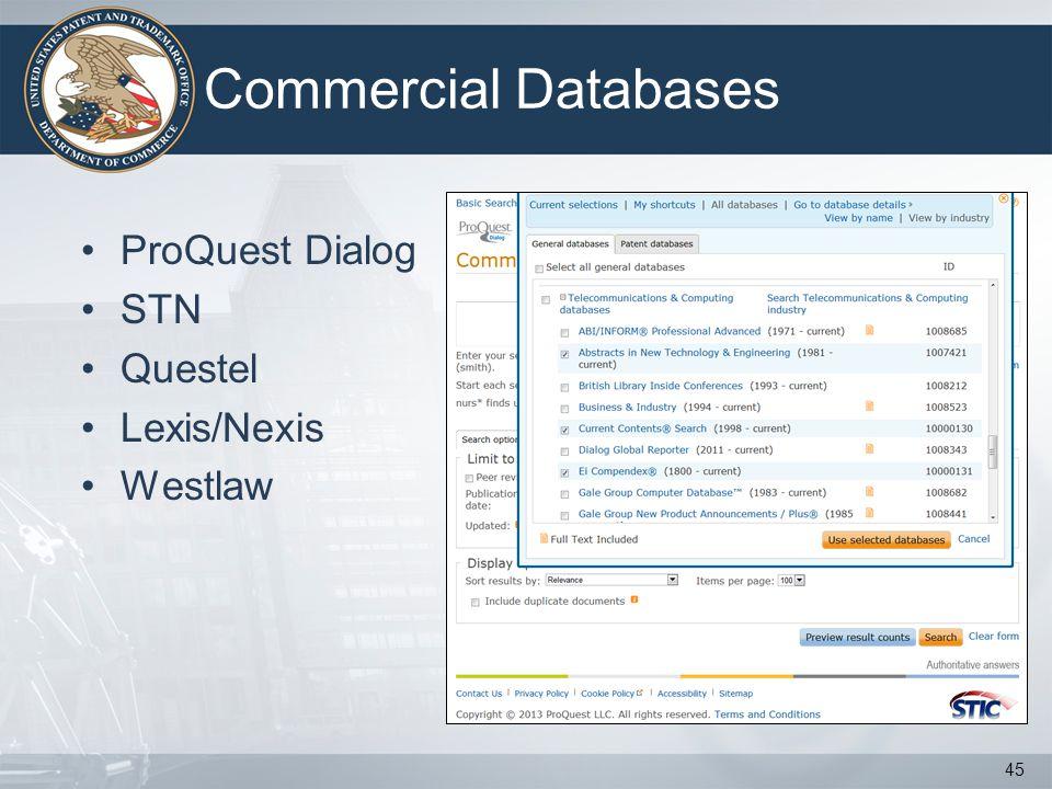 Commercial Databases ProQuest Dialog STN Questel Lexis/Nexis Westlaw 45