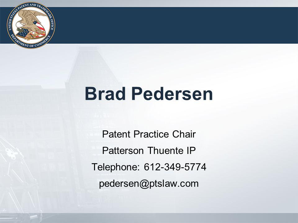 Brad Pedersen Patent Practice Chair Patterson Thuente IP Telephone: 612-349-5774 pedersen@ptslaw.com